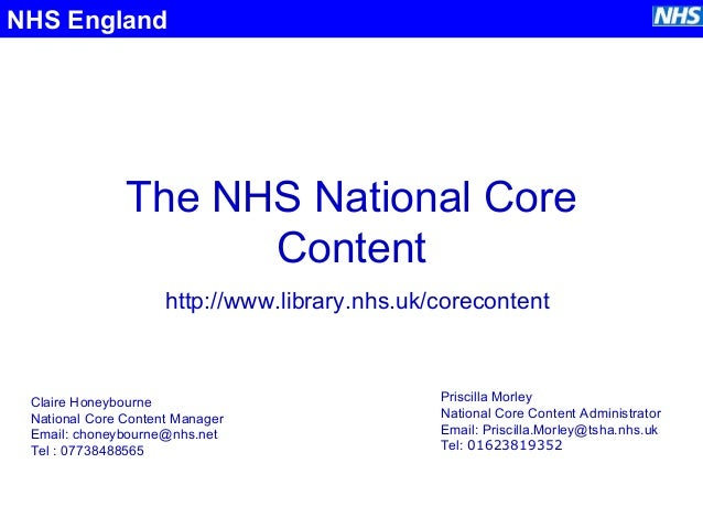 The NHS National Core Content NHS England http://www.library.nhs.uk/corecontent Claire Honeybourne National Core Content M...