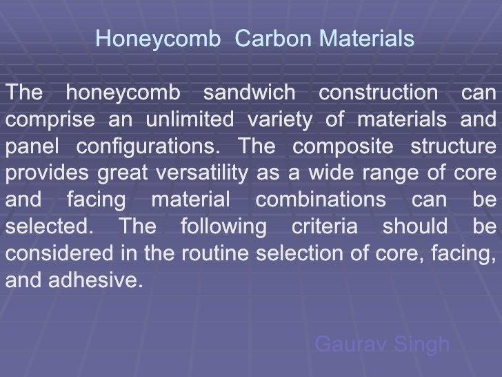 Honeycomb Carbon Materials  The honeycomb sandwich construction can comprise an unlimited variety of materials and panel c...