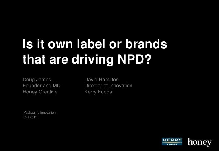 Is it own label or brands that are driving NPD?<br />Doug JamesFounder and MDHoney Creative<br />David HamiltonDirector of...