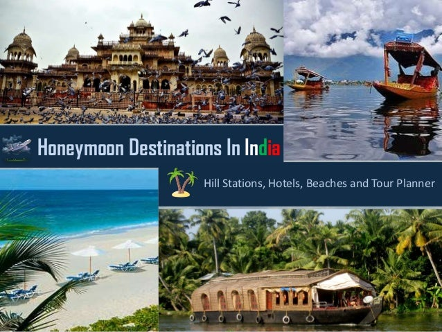 Honeymoon Destinations In India                     Hill Stations, Hotels, Beaches and Tour Planner