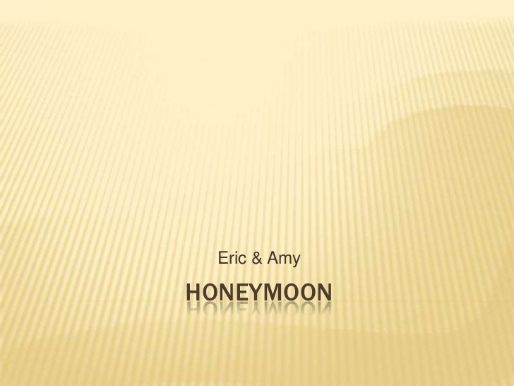 Honeymoon<br />Eric & Amy<br />