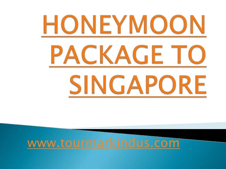 HONEYMOON PACKAGE TO SINGAPORE<br />www.tourmarkindus.com<br />