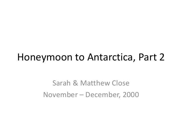 Honeymoon to Antarctica, Part 2 Sarah & Matthew Close November – December, 2000