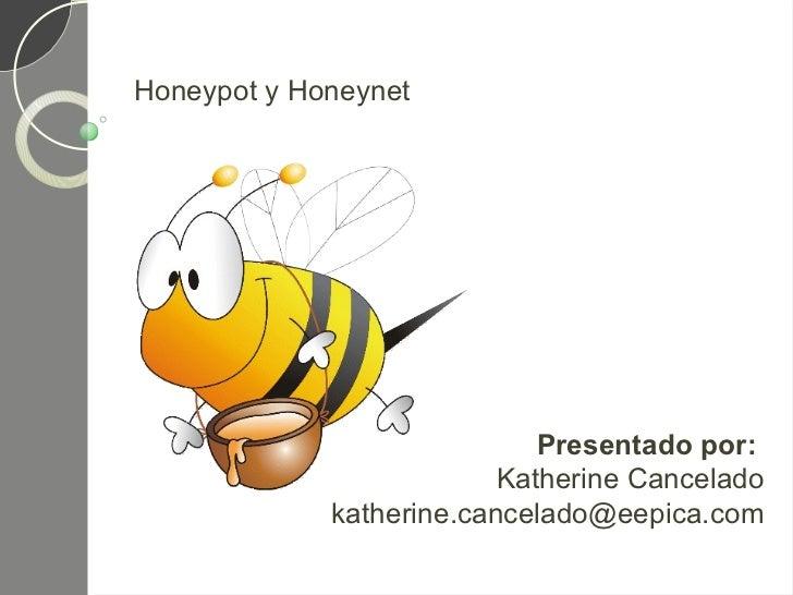 Honeypot y Honeynet                             Presentado por:                          Katherine Cancelado             k...