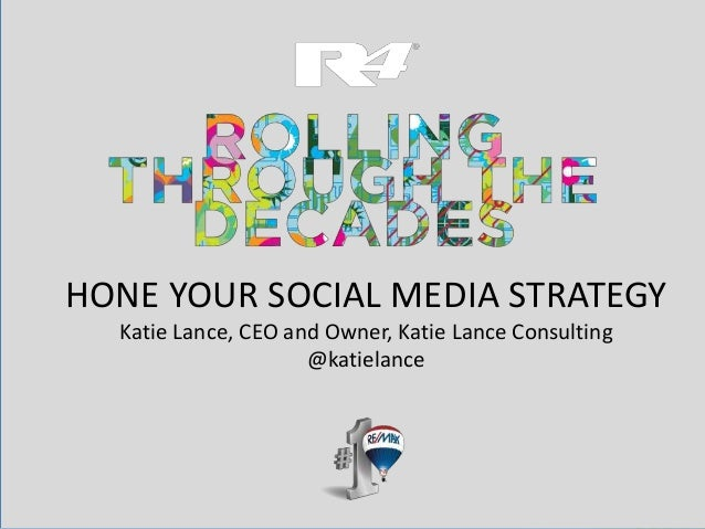 HONE YOUR SOCIAL MEDIA STRATEGY  Katie Lance, CEO and Owner, Katie Lance Consulting                     @katielance