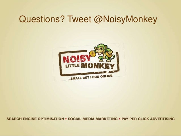 Questions? Tweet @NoisyMonkey