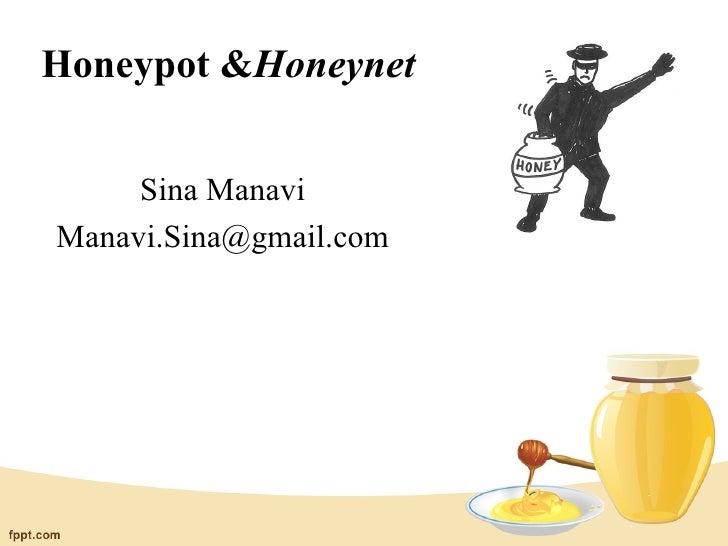 Honeypot &Honeynet     Sina ManaviManavi.Sina@gmail.com