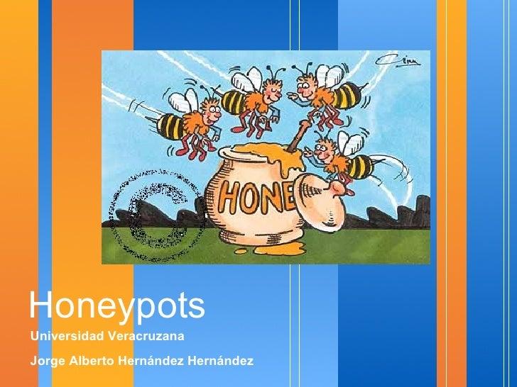 Honeypots <ul><li>Universidad Veracruzana </li></ul><ul><li>Jorge Alberto Hernández Hernández </li></ul>