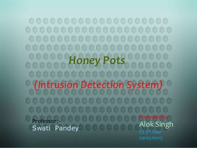 Honey Pots(Intrusion Detection System)                           Presented By:-Professor:-Swati Pandey                    ...