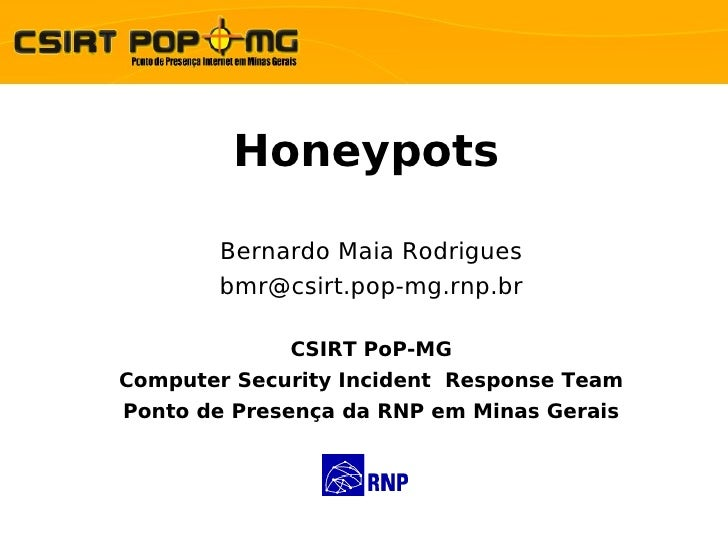 Honeypots         Bernardo Maia Rodrigues        bmr@csirt.pop-mg.rnp.br               CSIRT PoP-MG Computer Security Inci...