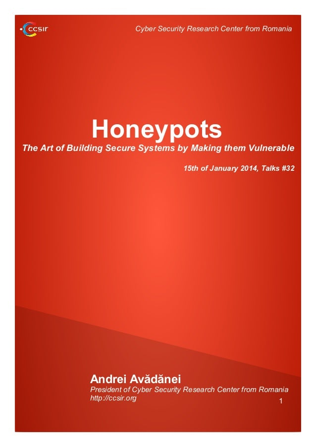 Cyber Security Research Center from Romania  Honeypots The Art of Building Secure Systems by Making them Vulnerable 15th o...