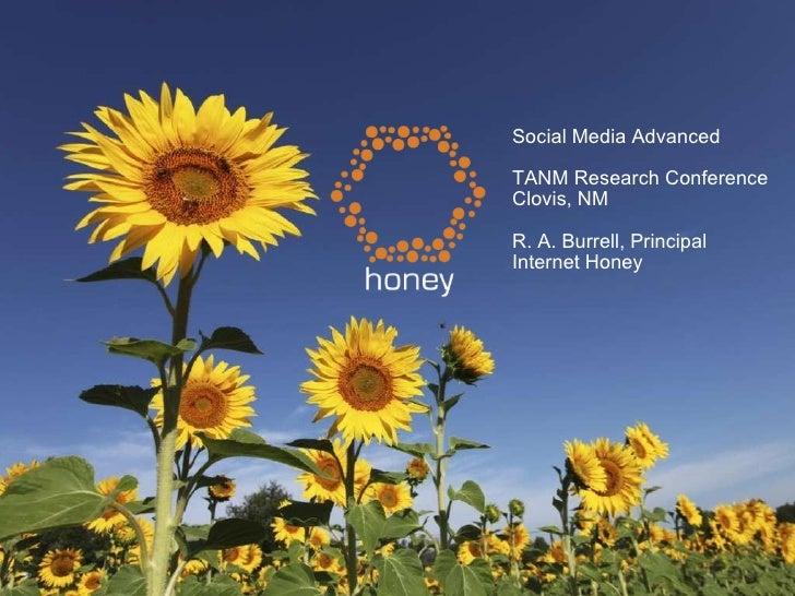 Social Media Advanced TANM Research Conference Clovis, NM R. A. Burrell, Principal Internet Honey