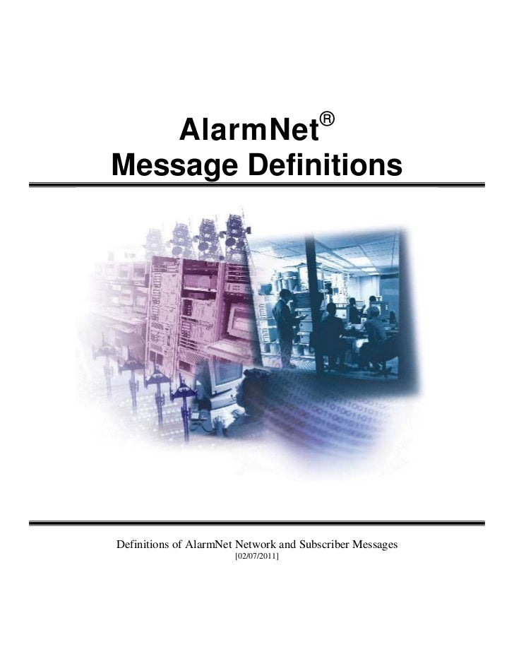 ®    AlarmNetMessage DefinitionsDefinitions of AlarmNet Network and Subscriber Messages                       [02/07/2011]