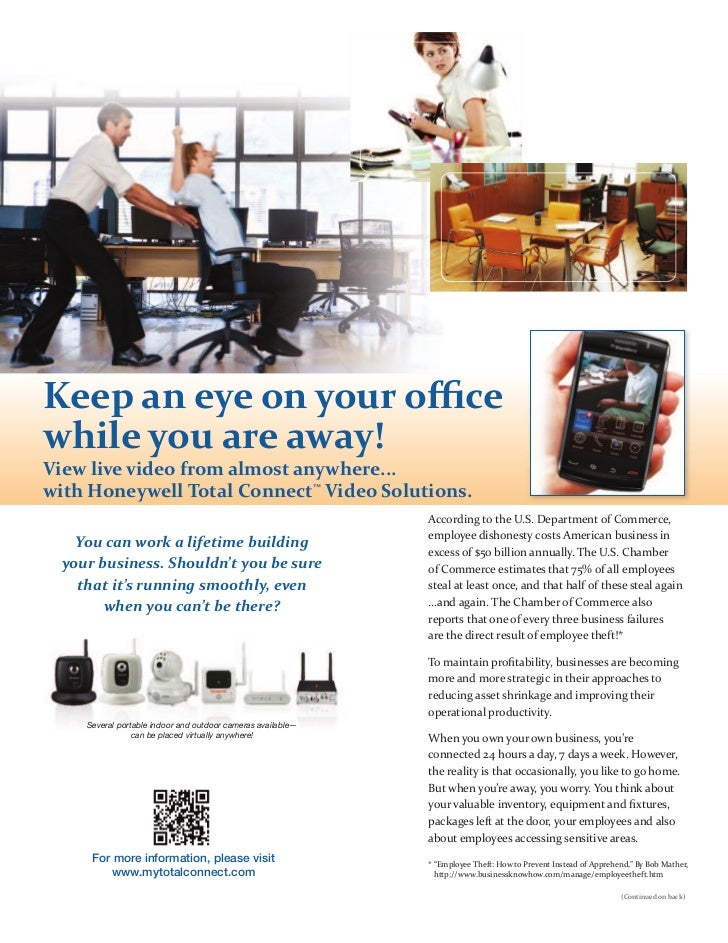 Keep an eye on your officewhile you are away!View live video from almost anywhere...with Honeywell Total Connect™ Video Solu...