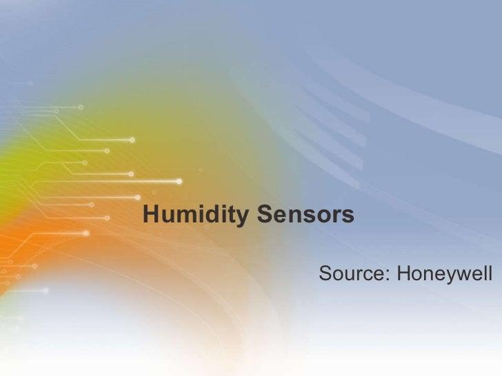Humidity Sensors <ul><li>Source: Honeywell </li></ul>
