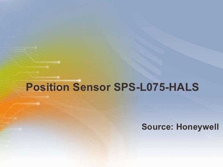 Position Sensor SPS-L075-HALS <ul><li>Source: Honeywell </li></ul>