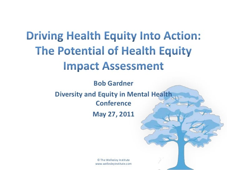 Driving Health Equity Into Action: The Potential of Health Equity Impact Assessment<br />Bob Gardner<br />Diversity and Eq...