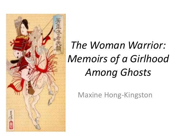 The Woman Warrior: Memoirs of a Girlhood Among Ghosts Maxine Hong-Kingston