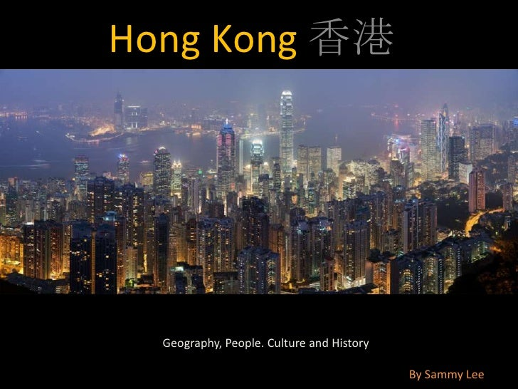 Hong Kong 香港<br />        Geography, People. Culture and History<br />By Sammy Lee<br />