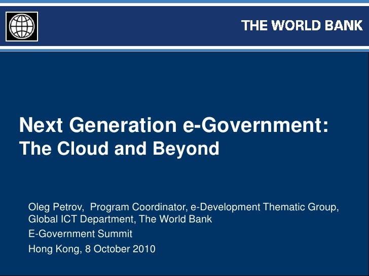 Next Generation e-Government:<br />The Cloud and Beyond<br />Oleg Petrov,  Program Coordinator, e-Development Thematic Gro...