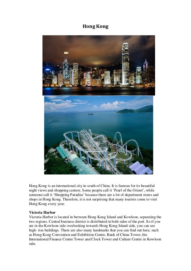 Hong KongHong Kong is an international city in south of China. It is famous for its beautifulnight views and shopping cent...