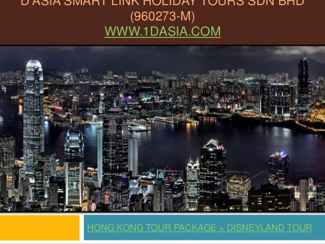 D ASIA SMART LINK HOLIDAY TOURS SDN BHD(960273-M)WWW.1DASIA.COMHONG KONG TOUR PACKAGE + DISNEYLAND TOUR