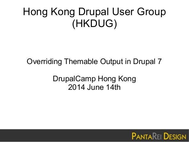 Hong Kong Drupal User Group (HKDUG) Overriding Themable Output in Drupal 7 DrupalCamp Hong Kong 2014 June 14th