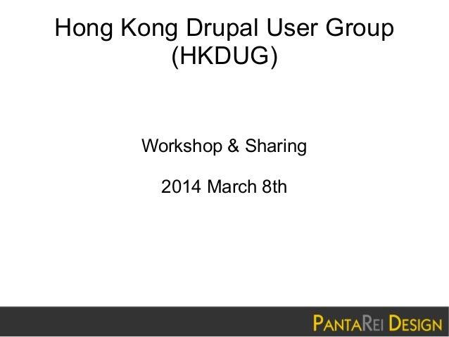 Hong Kong Drupal User Group (HKDUG)  Workshop & Sharing 2014 March 8th
