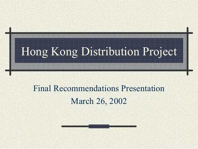 Hong Kong Distribution Project Final Recommendations Presentation March 26, 2002