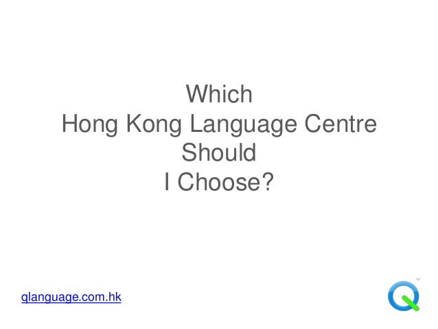 Which      Hong Kong Language Centre                Should              I Choose?qlanguage.com.hk