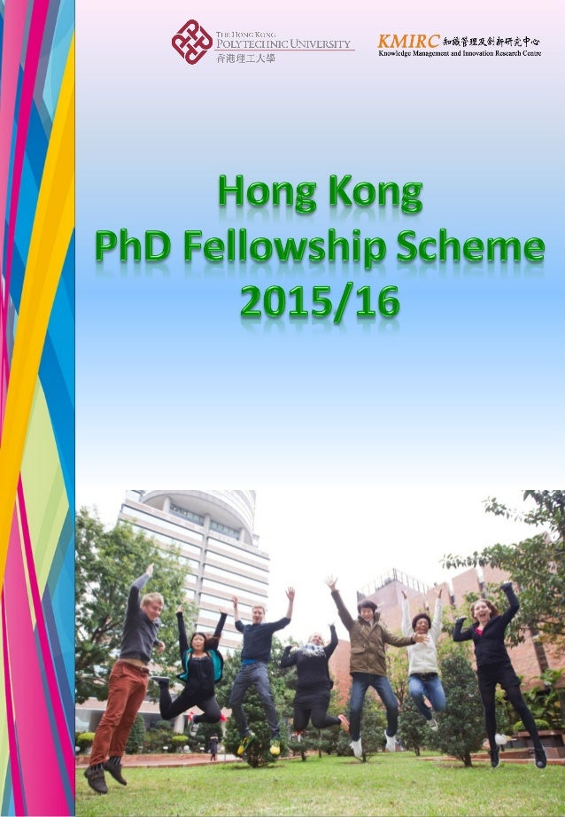 Hong Kong PhD Fellowship Scheme 2015/16  Established by the Research Grants Council (RGC) of Hong Kong in 2009, the Hong K...