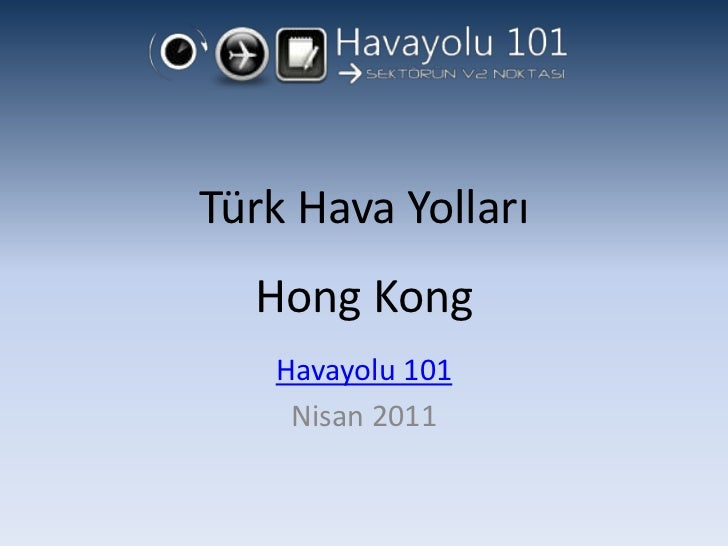 Türk Hava YollarıHong Kong<br />Havayolu 101<br />Nisan 2011<br />