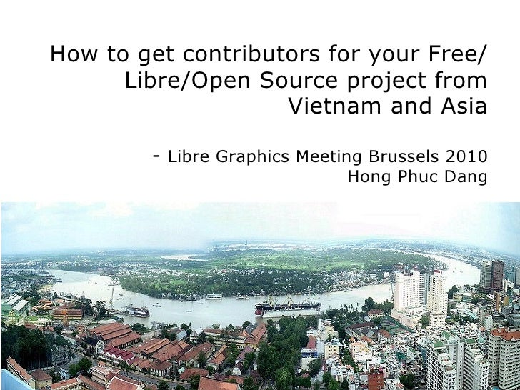 How to get contributors for your Free/Libre/Open Source project from Vietnam and Asia - Libre Graphics Meeting Brussels 20...