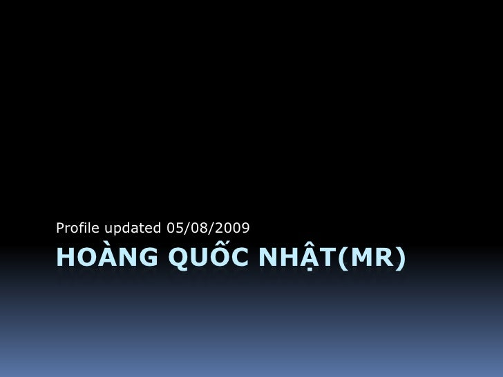 Profile updated 05/08/2009  HOÀNG QUỐC NHẬT(MR)