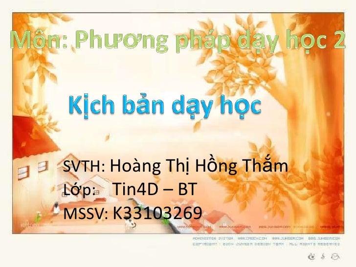 SVTH: Hoàng Thị Hồng ThắmLớp: Tin4D – BTMSSV: K33103269