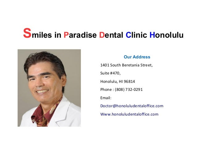 Smiles in Paradise Dental Clinic Honolulu Our Address 1401 South Beretania Street, Suite #470, Honolulu, HI 96814 Phone : ...