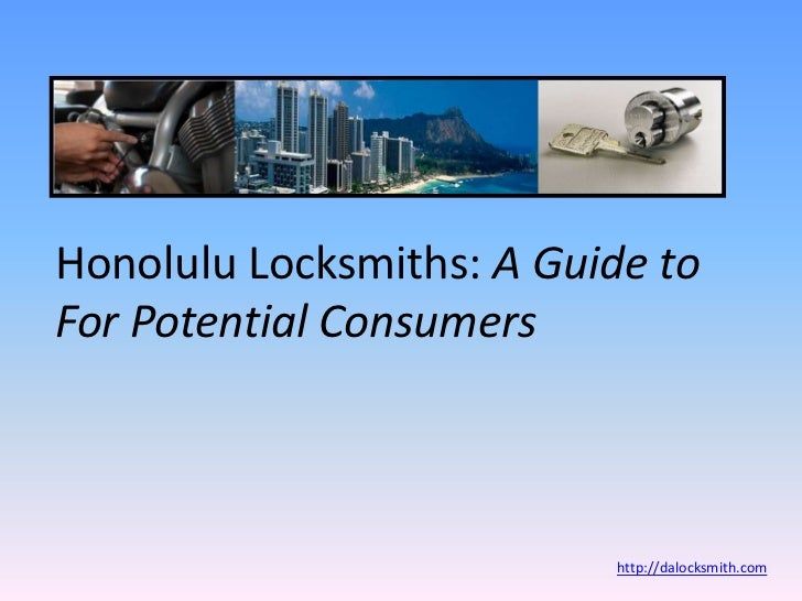 Honolulu Locksmiths: A Guide to For Potential Consumers<br />http://dalocksmith.com<br />