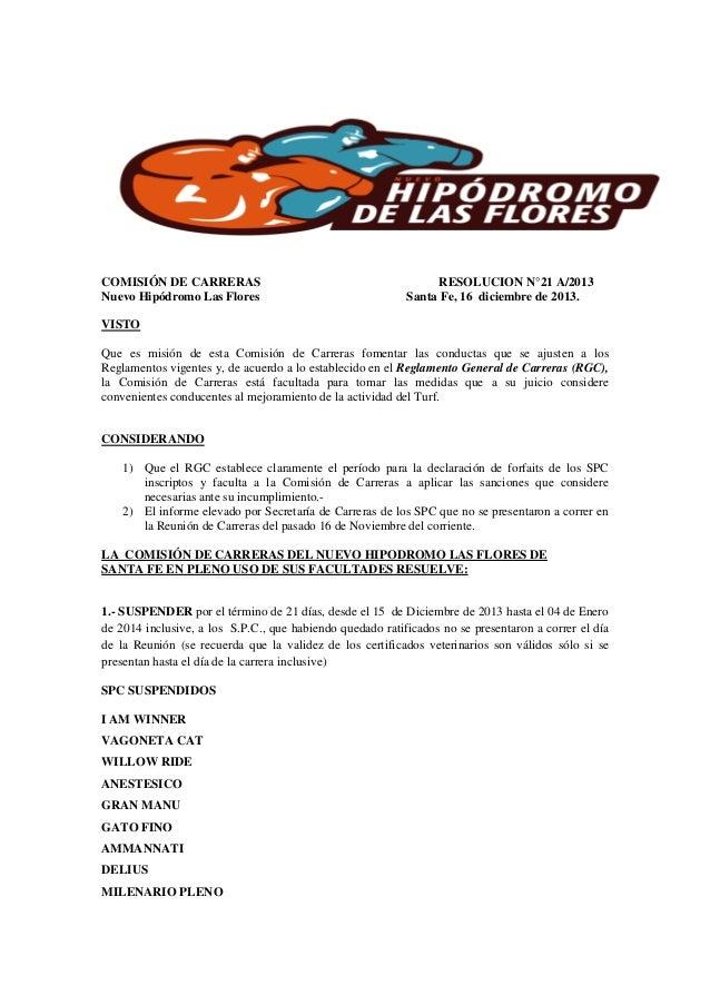 COMISIÓN DE CARRERAS Nuevo Hipódromo Las Flores  RESOLUCION N°21 A/2013 Santa Fe, 16 diciembre de 2013.  VISTO Que es misi...