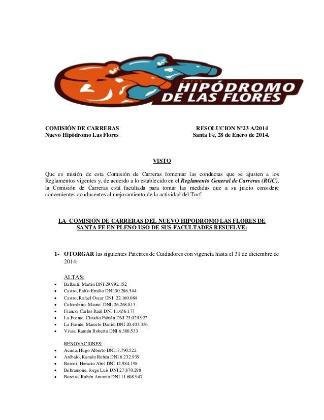 COMISIÓN DE CARRERAS Nuevo Hipódromo Las Flores  RESOLUCION Nº23 A/2014 Santa Fe, 28 de Enero de 2014.  VISTO Que es misió...