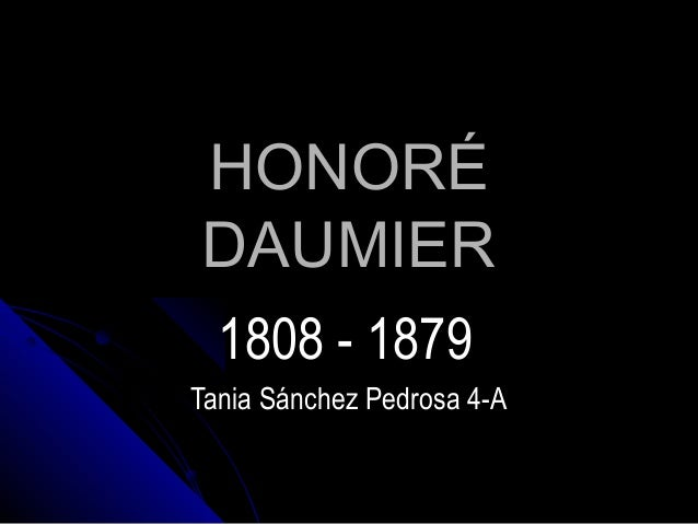 HONORÉDAUMIER  1808 - 1879Tania Sánchez Pedrosa 4-A