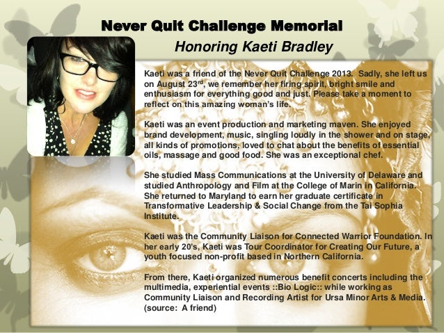 Never Quit Challenge Memorial  Honoring Kaeti Bradley  Kaeti was a friend of the Never Quit Challenge 2013. Sadly, she lef...