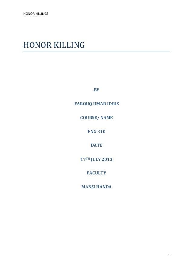 HONOR KILLINGS 1 HONORKILLING BY FAROUQ UMAR IDRIS COURSE/ NAME ENG 310 DATE 17TH JULY 2013 FACULTY MANSI HANDA