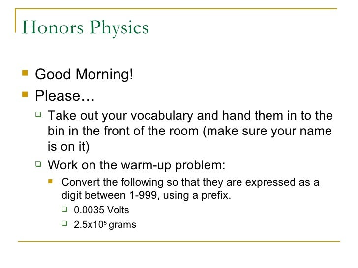 Honors Physics <ul><li>Good Morning! </li></ul><ul><li>Please… </li></ul><ul><ul><li>Take out your vocabulary and hand the...