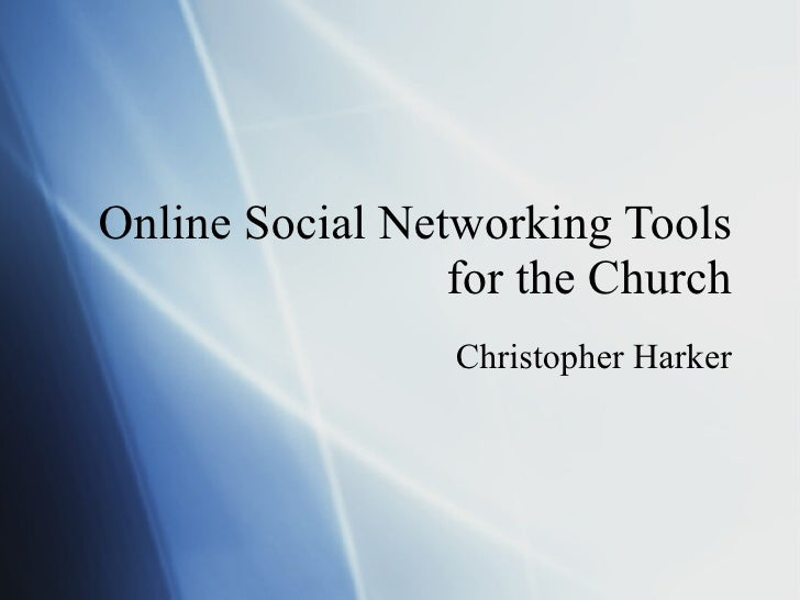 Online Social Networking Tools for the Church Christopher Harker