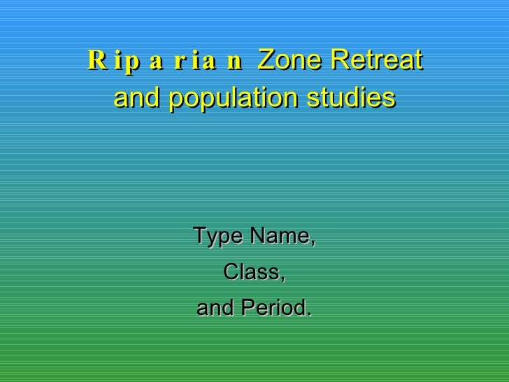 Riparian  Zone Retreat and population studies Type Name, Class, and Period.