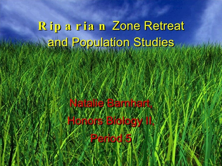 Riparian  Zone Retreat and Population Studies Natalie Barnhart, Honors Biology II, Period 5