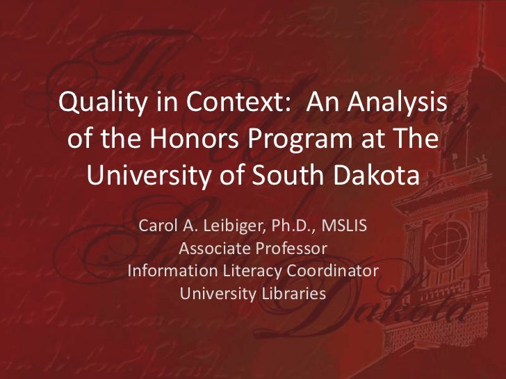 Quality in Context:  An Analysis of the Honors Program at The University of South Dakota<br />Carol A. Leibiger, Ph.D., MS...