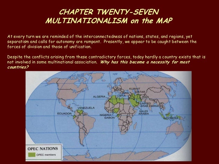 CHAPTER TWENTY-SEVEN                   MULTINATIONALISM on the MAPAt every turn we are reminded of the interconnectedness ...
