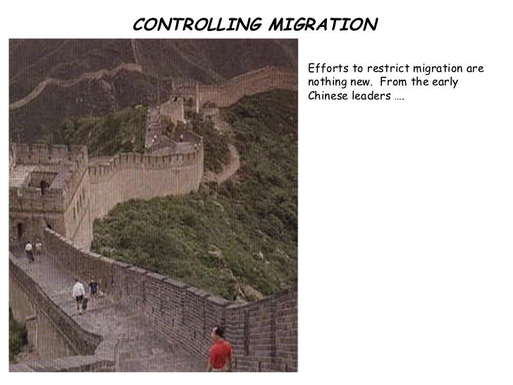 CONTROLLING MIGRATION Efforts to restrict migration are nothing new.  From the early Chinese leaders ….