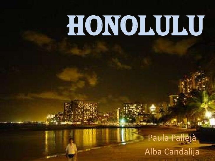Honolulu     Paula Pallejà    Alba Candalija